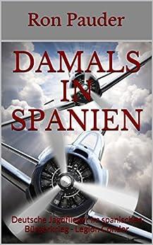 Damals in Spanien: Deutsche Jagdflieger im spanischen Bürgerkrieg - Legion Condor