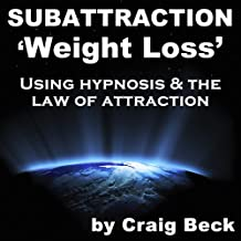 Subattraction Weight Loss: Using Hypnosis & The Law of Attraction