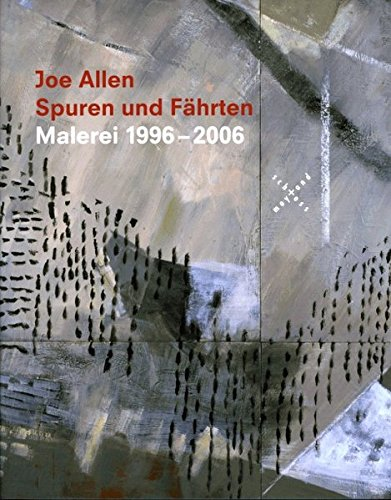Joe Allen - Spuren und Fährten: Malerei 1996-2006