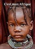 C'est mon Afrique: Et vous l'allez l'adorer