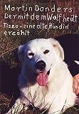 Der mit dem Wolf heult: Tisza - eine alte Hündin erzählt