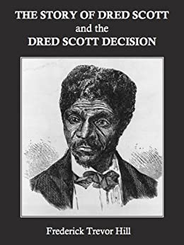 The Story of Dred Scott and the Dred Scott Decision (English Edition) par [Hill, Frederick Trevor]