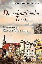 Die schwäbische Insel: Das fromme Zucht-Haus Württemberg - Geschichten zur Geschichte