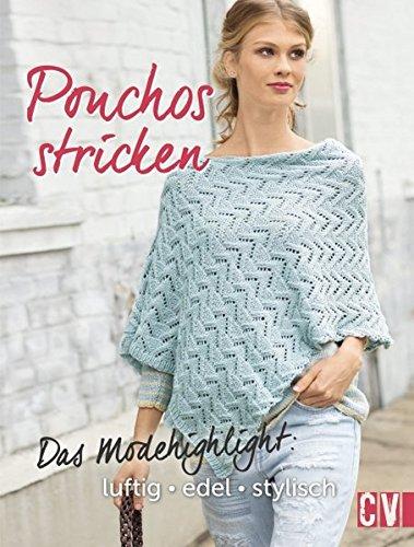Preisvergleich Produktbild Ponchos stricken: Das Modehighlight: luftig, edel, stylisch