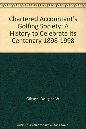 Chartered Accountant's Golfing Society: A History to Celebrate Its Centenary 1898-1998 por Douglas W. Gibson