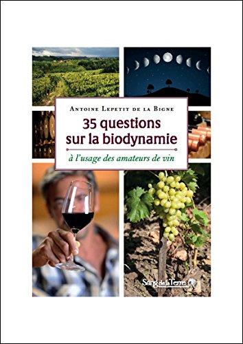 35 questions sur la biodynamie à l'usage des amateurs de vin par Antoine Lepetit de la Bigne
