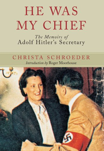 He Was My Chief: the Memoirs of Adolf Hitlers Secretary: The Memoirs of Adolf Hitler's Secretary