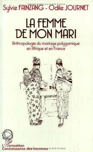 La femme de mon mari. Anthropologie du mariage polygamique en Afrique et en France (Connaissance des hommes