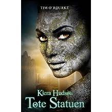 Tote Statuen: (Buch Vier der zweiten Staffel der Kiera Hudson-Reihe): Volume 4 (Kiera Hudson-Reihe - Zweite Staffel)