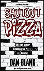 Soccer iQ Presents Shutout Pizza: Smarter Soccer Defending for Players and Coaches (English Edition)