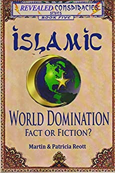 Islamic World Domination, Fact or Fiction? (Revealed Conspiracies Book 5) (English Edition) di [Reott, Martin, Reott, Patricia]