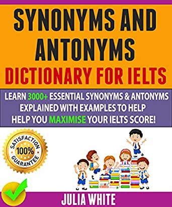 Synonyms And Antonyms Dictionary For Ielts: Learn 3000+ Essential