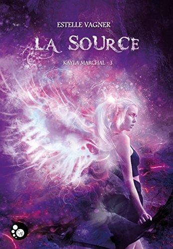 Kayla Marchal, 3 : La source par Estelle Vagner