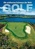 Golf: Die spektakulärsten Golfanlagen der Welt. Bildband der schönsten Golfplätze, Bahnen und Parks mit präzisen Beschreibungen der Löcher und praktischen Hinweisen zu deren technischen Anforderungen