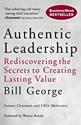 Authentic Leadership: Rediscovering the Secrets to Creating Lasting Value (J-B Warren Bennis Series) by Bill George (2004-10-05)