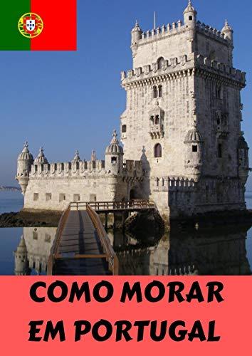 COMO MORAR EM PORTUGAL : O GUIA PARA VOCÊ, BRASILEIRO! (Portuguese Edition)