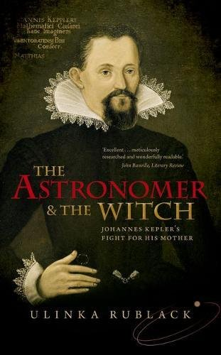 The Astronomer and the Witch: Johannes Kepler's Fight for his Mother por Ulinka Rublack