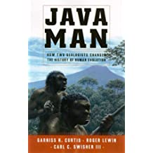 Java Man : How Two Geologists' Dramatic Discoveries Changed Our Understanding of the Evolutionary Path to Modern Humans by Roger Lewin (2000-11-21)