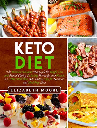 Keto Diet: The Ultimate Ketogenic Diet Guide for Weight Loss and Mental Clarity, Including How to Get into Ketosis, a 21-Day Meal Plan, Keto Fasting Tips for Beginners and Meal Prep Ideas book cover