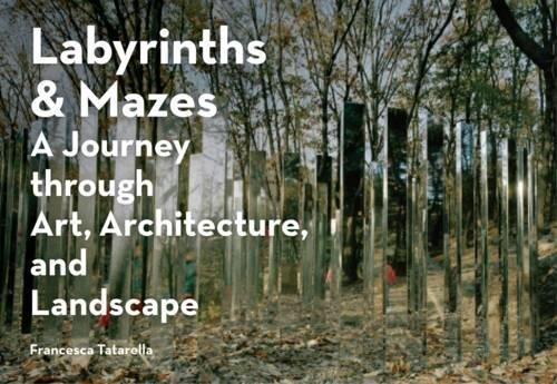 Labyrinths & Mazes: A Journey Through Art, Architecture, and Landscape par Francesca Tatarella