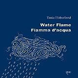 Water flame-Fiamma d'acqua. Ediz. bilingue