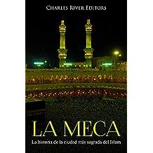 La Meca: La historia de la ciudad más sagrada del Islam (Spanish Edition)