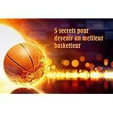 5 secrets pour devenir un meilleur basketteur (French Edition)