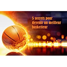 5 secrets pour devenir un meilleur basketteur (French Edition)