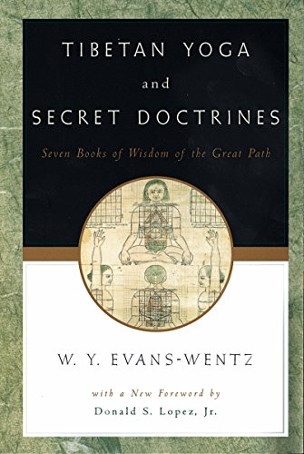 Tibetan Yoga and Secret Doctrines: Or Seven Books of Wisdom ...