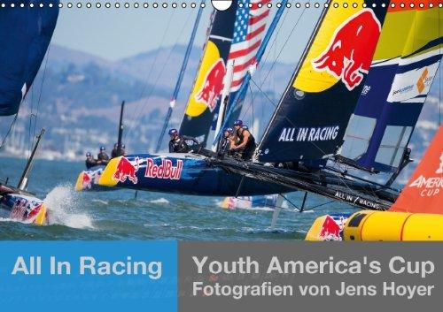 All In Racing - Youth America's Cup - Fotografien von Jens Hoyer (Wandkalender 2014 DIN A3 quer): Emotionale Fotos und einzigartige Nahaufnahmen von der Welt (Monatskalender, 14 Seiten)