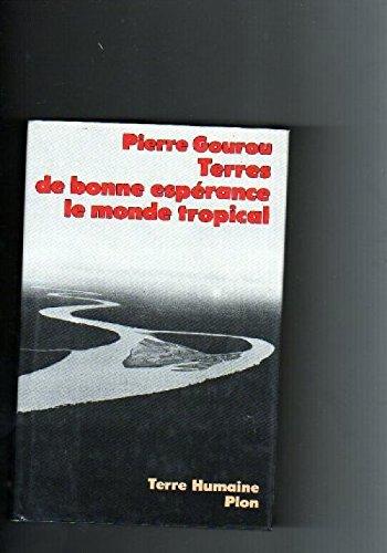 TERRE DE BONNE ESPERANCE. Le monde tropical par Pierre Gourou
