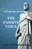 Advanced Grammar: THE PASSIVE VOICE: Your grammar torch to shed light on passive voice, reported speech, complex subject, complex object, and clefting (Brookgarbolt's Treasure Book 3)