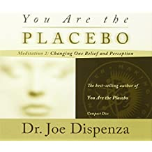 You Are the Placebo: Meditation 2: Changing One Belief and Perception