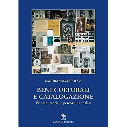 Beni Culturali E Catalogazione: Principi Teorici E Percorsi Di Analisi