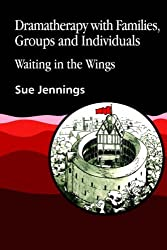 Dramatherapy with Families, Groups and Individuals: Waiting in the Wings (Art Therapies) by Sue Jennings (1992-05-01)