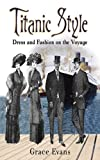 Image de Titanic Style: Dress and Fashion on the Voyage