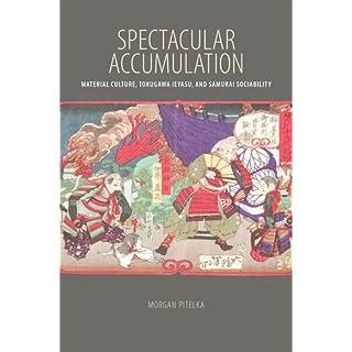 Spectacular Accumulation: Material Culture, Tokugawa Ieyasu, and Samurai Sociability (2015-11-30)