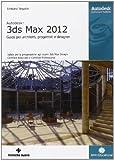 Autodesk 3DS Max 2012. Guida per architetti, progettisti e designer