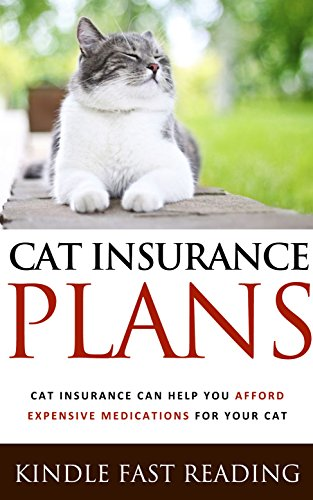 Cat Insurance Plans: Cat Insurance Can Help You Afford Expensive Medications For Your Cat (English Edition)