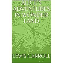 ALICE'S ADVENTURES IN WONDER LAND (English Edition)