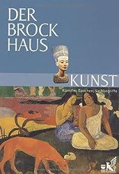 Der Brockhaus Kunst: Künstler, Epochen, Sachbegriffe