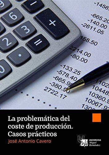 La problemática del coste de producción. Casos prácticos por José Antonio Cavero Rubio