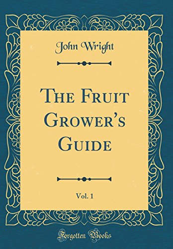 The Fruit Grower's Guide, Vol. 1 (Classic Reprint)