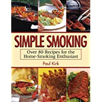 Simple Smoking: Over 80 Recipes for the