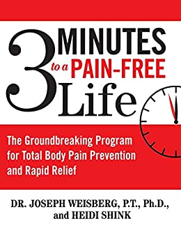 3 Minutes to a Pain-Free Life: The Groundbreaking Program for Total Body Pain Prevention and Rapid Relief (English Edition) di [Weisberg, Joseph, Shink, Heidi]