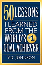 50 Lessons I Learned From The World's #1 Goal Achiever (English Edition)