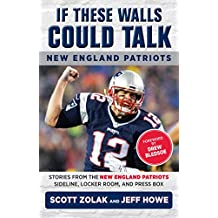 If These Walls Could Talk: New England Patriots: Stories from the New England Patriots Sideline, Locker Room, and Press Box (English Edition)
