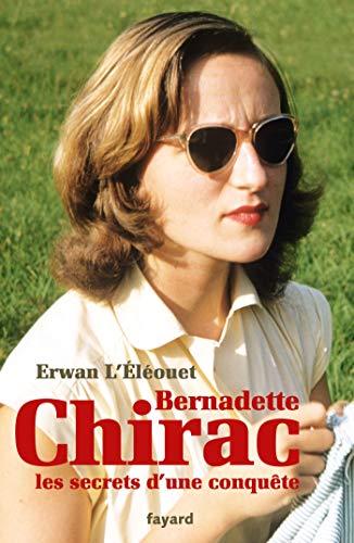 Bernadette Chirac, les secrets d'une conquête par  Erwan L'Éléouet