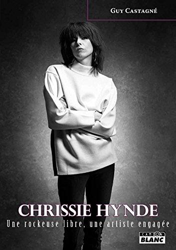 Chrissie Hynde Une rockeuse libre, une artiste engagée (French Edition)