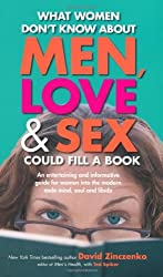 What Women Don't Know About Men Love and Sex Could Fill a Book: An Entertaining and Informative Guide for Women into the Modern Male Mind, Soul and Libido by David Zinczenko (2007-02-02)